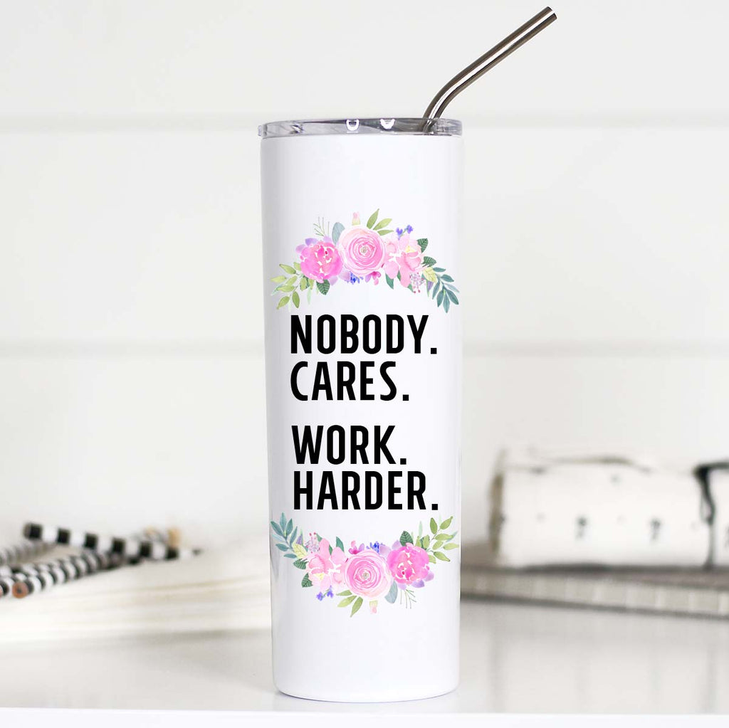 Nobody Cares Work Harder, Quit Whining, Motivational Tumbler, TTC
