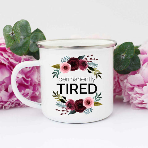 Permanently Tired Mug, Funny Tired Mom Mug, Tired Mama Mug,