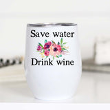 Save Water Drink Wine, Funny stemless wine cup, WC
