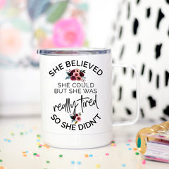 She Believed She Could But She was Really Tired Travel Mug, Funny Travel Mug