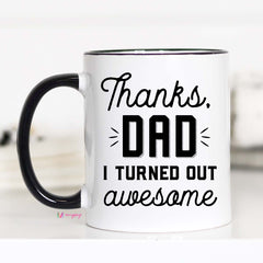 Funny Fathers Day Gifts, Thanks Dad I turned Out Awesome, CM
