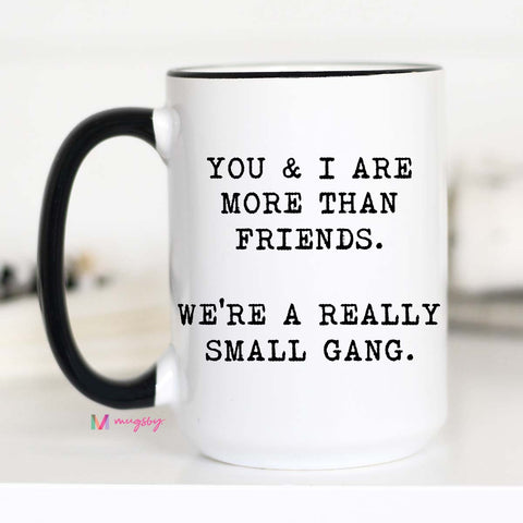 You and I are More Than Friends, Best Friend Mug, CM