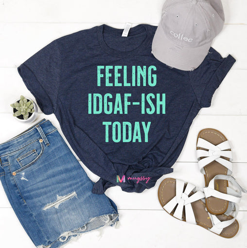 Feeling IDGAF-ISH Today Shirt (Navy Crew)