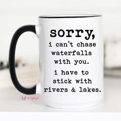 Sorry I Can't Chase Waterfalls Mug