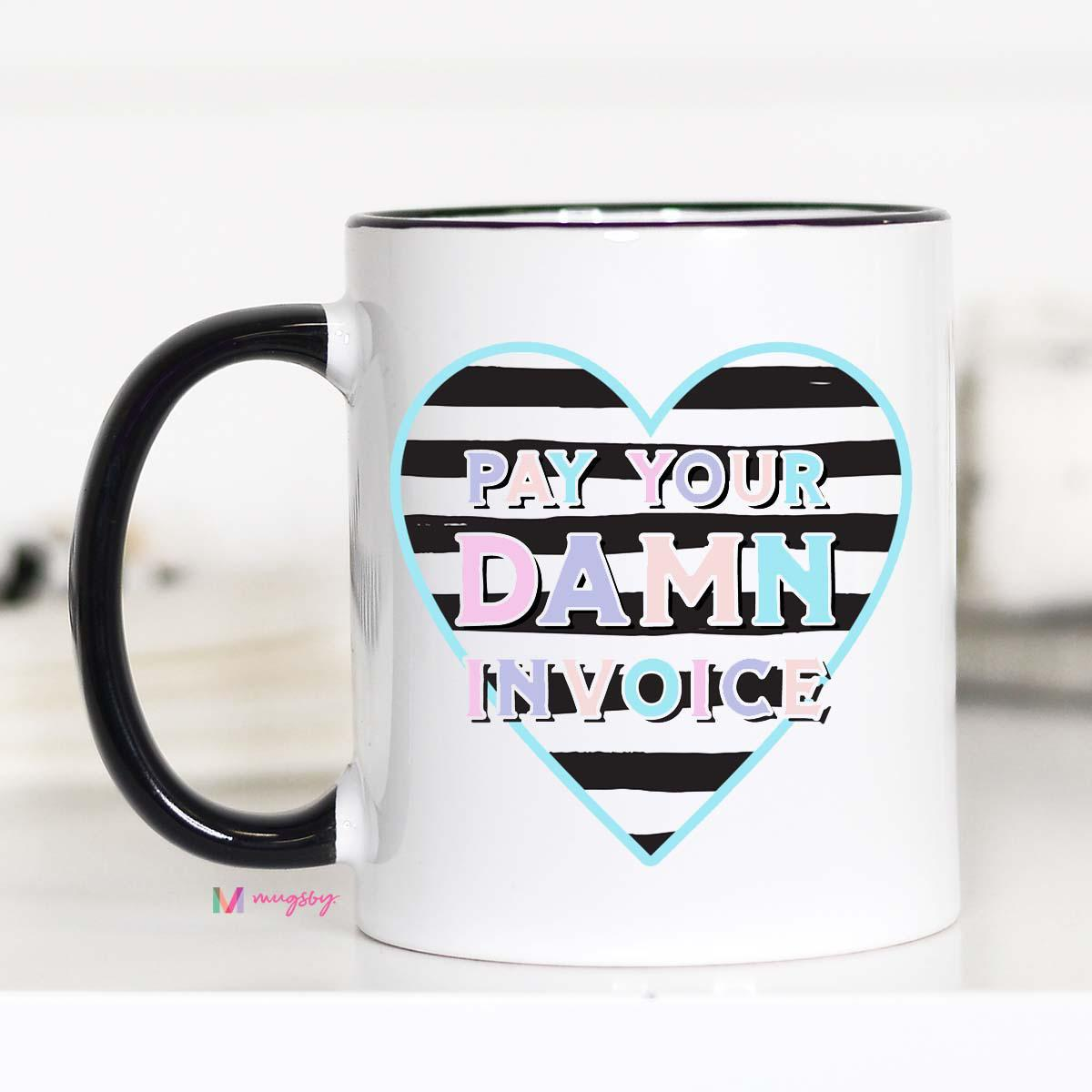 Pay Your Damn Invoice Mug