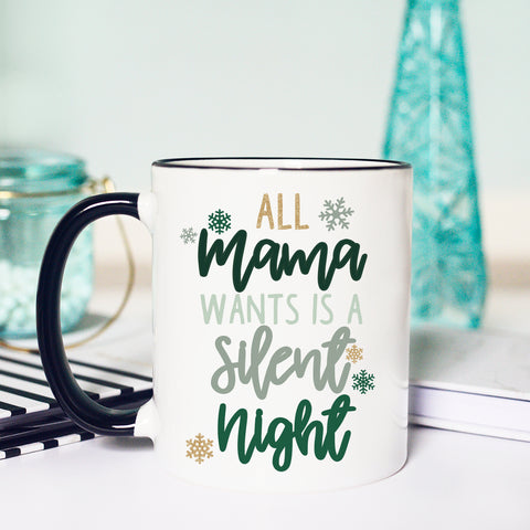 All Mama Wants is a Silent Night Mug, Silent Night Mug, Funny Christmas Mug