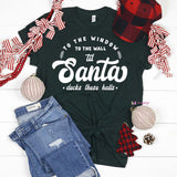 To the Window To the Wall Til Santa Decks these Halls Christmas Shirt