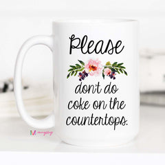 Please Don't Do Coke On The Countertops Mug