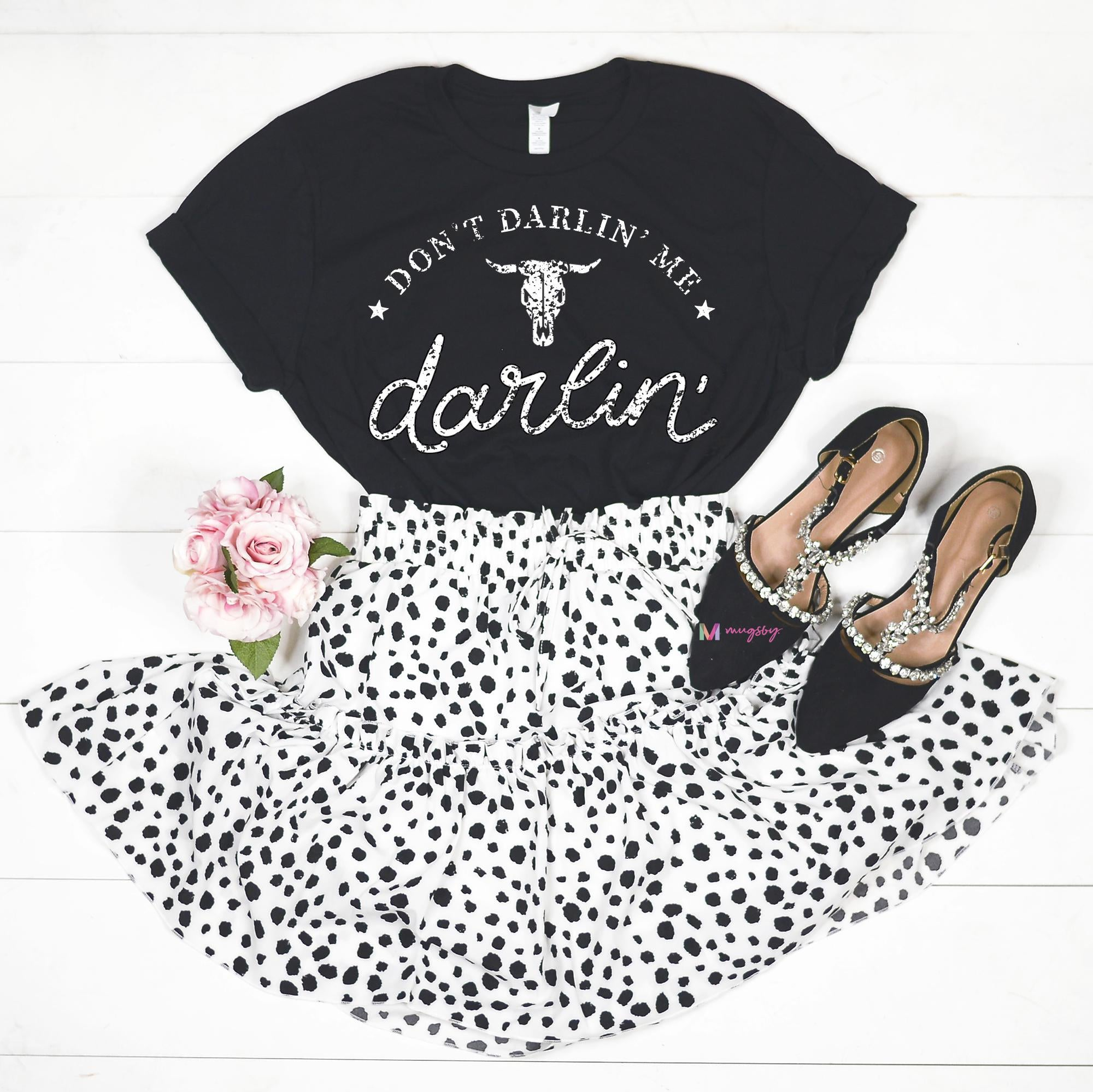 Don't Darlin' Me Darlin' Shirt