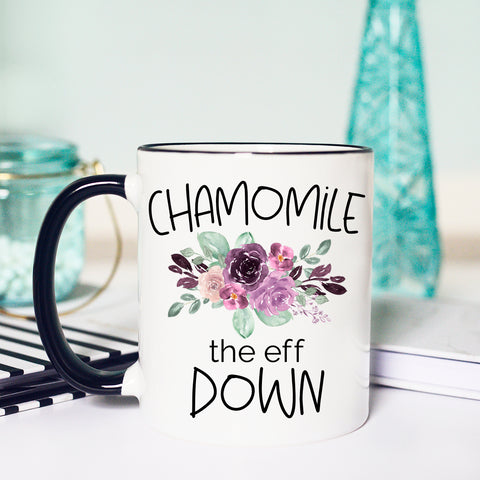 Funny Tea Mug, Chamomile the Eff Down Mug, Tea Cup