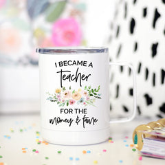 I Became a Teacher for the Fame and Money Travel Cup, Teacher Travel Cup, Teacher Travel Mug
