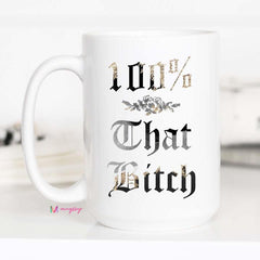 100% that Bitch Coffee Mug