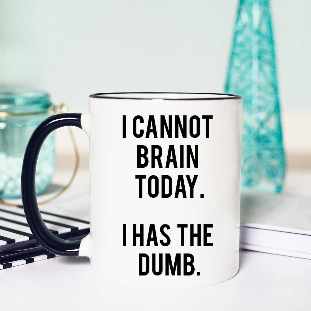 I cannot brain today Mug, I cannot Brain Today I Has the Dumb, Funny coffee mug