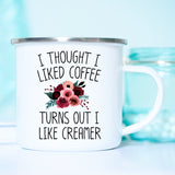 I Thought I liked Coffee Turns Out I Like Creamer Mug, I Thought I liked Coffee But I like Creamer