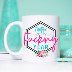 Mother of the Fucking Year, Mother of the Freaking Year, Mother of the Year Mug, Mom of the Year Gift