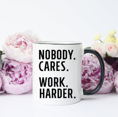 Nobody Cares Work Harder Mug, Motivational Mug, Inspirational Mug