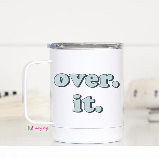 Over It Travel Cup, Funny Travel Cup
