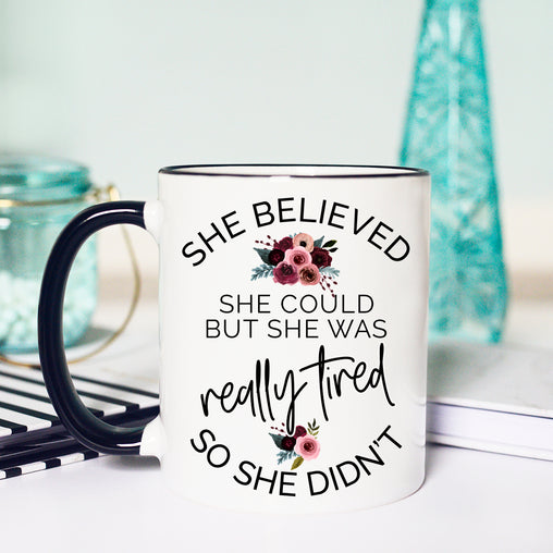 She Believed She Could But she was REALLY tired so she Didn't Mug, Funny Lazy Mug, Mom Life Mug