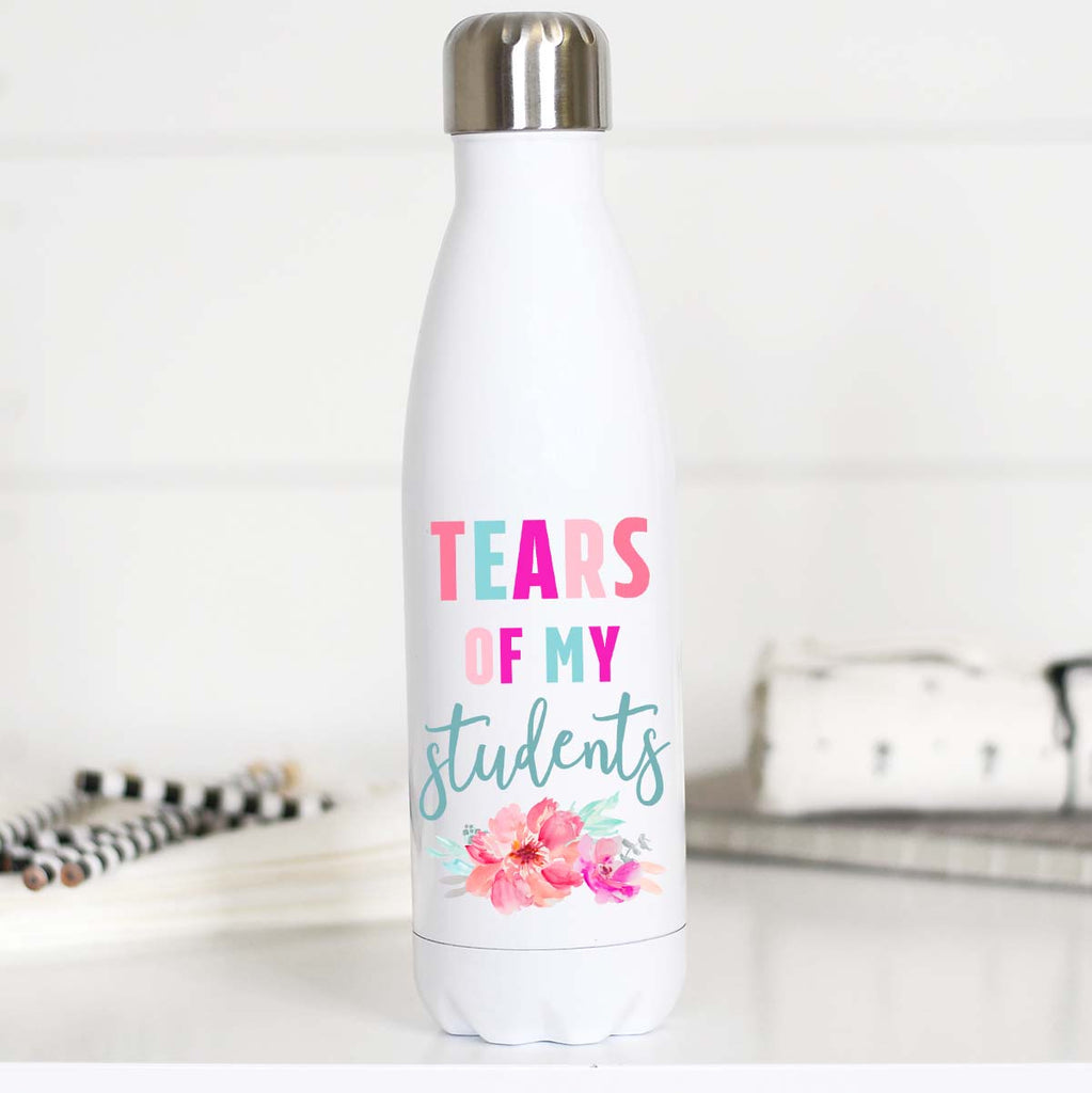Tears of My Students, Water Bottle, Back to School Teacher Gift, Teacher Water Bottle