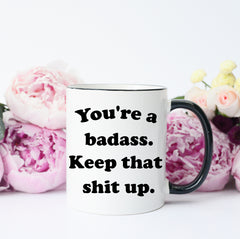You're a Badass Keep That Shit Up Mug, Funny Badass Mug, Gift for Badass