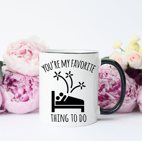 Funny Valentine's Day Mug, You're My Favorite Thing To Do Mug