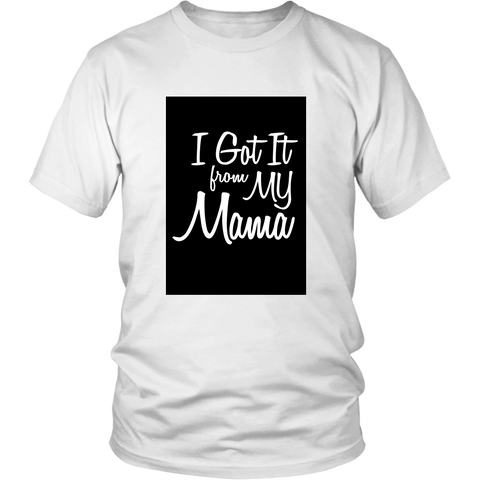 [MOM's Special] I Got It From My Mama Unisex Shirt