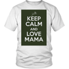 [MOM's Special] Keep Calm And Love Mama Unisex Shirt