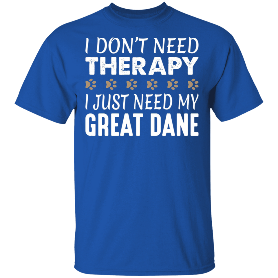 Great Dane shirt - No Therapy Needed - Funny - FrankyTee