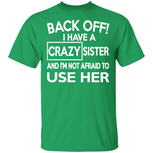 Back Off I Have A Crazy Sister And I'm Not Afraid To Use Her - FrankyTee
