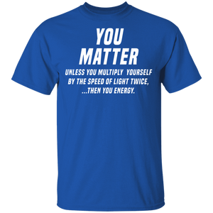 You Matter - You Energy funny science t-shirt - FrankyTee