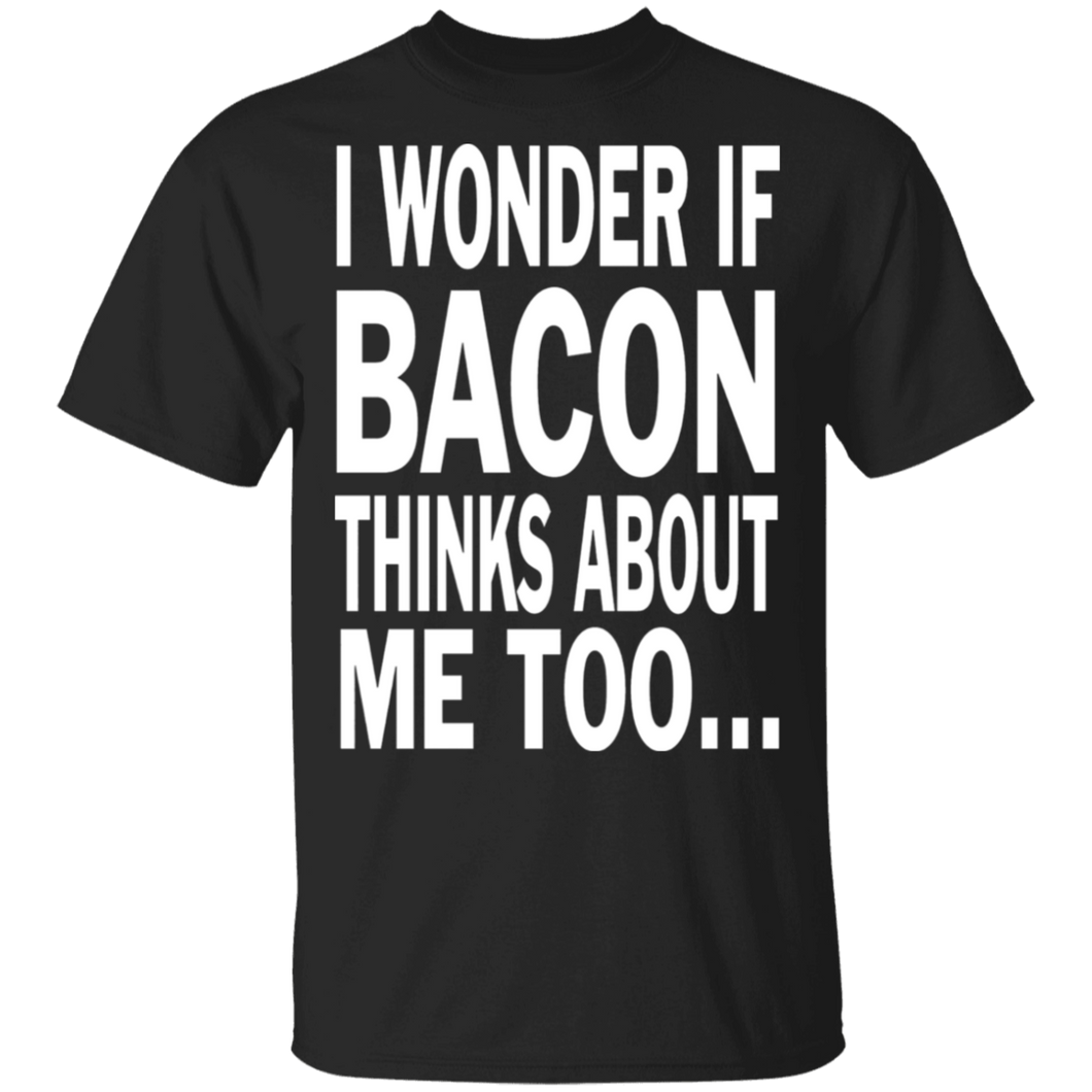 I Wonder If Bacon Thinks About Me Too - FrankyTee