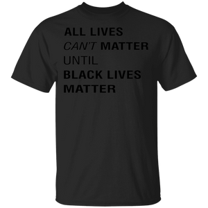 All Live Cant Matter Until Black Lives Matter T Shirt - FrankyTee