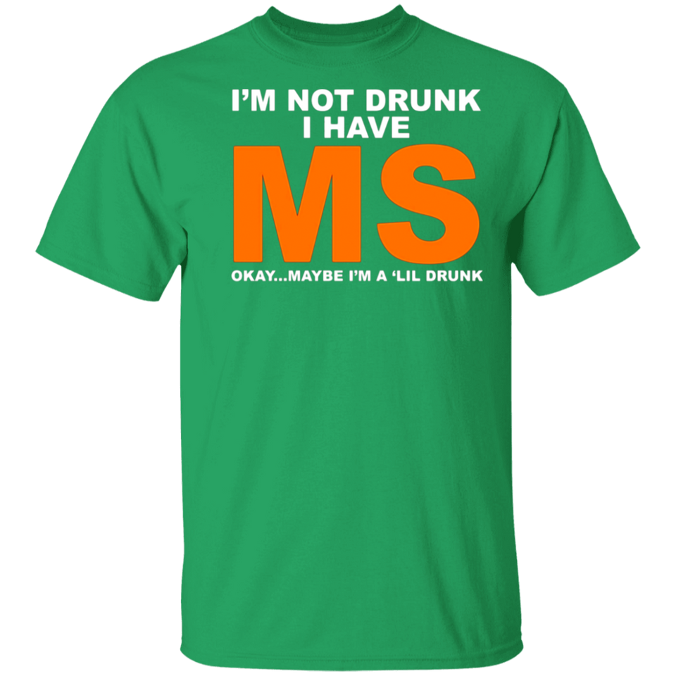 I'm Not Drunk I Have MS Okay Maybe I'm A 'Lil Drunk Shirt - FrankyTee