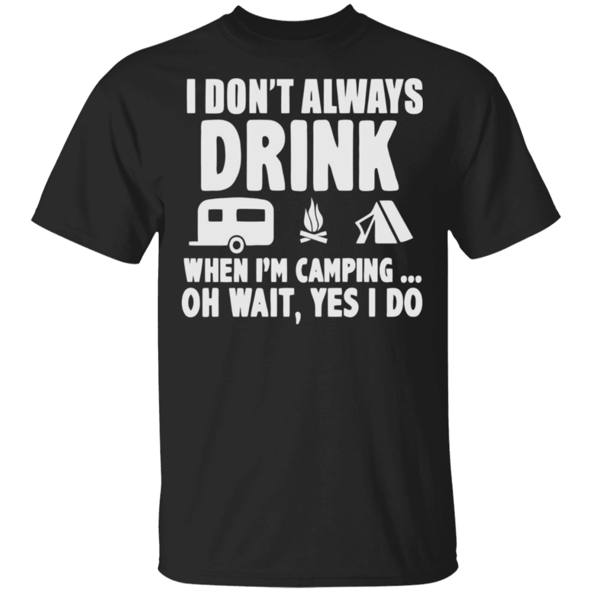 I Don't Always Drink When I'M Camping Shirt Funny Shirts