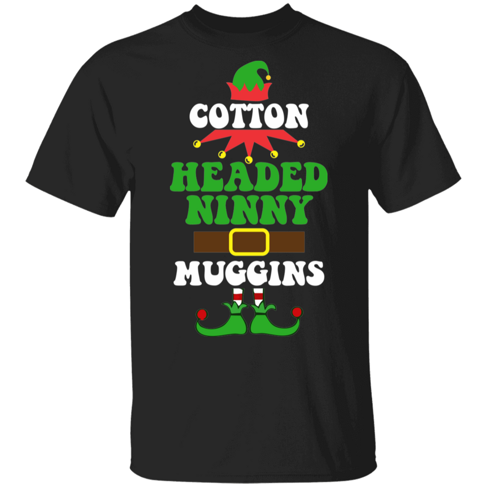 Cotton Headed Ninny Muggins! Cool Christmas Elf T-Shirt - FrankyTee