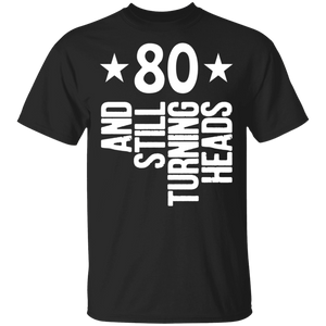 80 Turning Heads Shirt Funny 80th Birthday Gift - FrankyTee