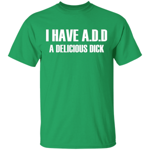 I Have A.D.D A Delicious Dick Shirt-Awesome Funny Quotes Tee_Black - FrankyTee