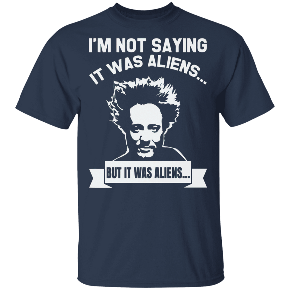 Im Not Saying It Was Aliens But It Was Aliens Shirt - FrankyTee
