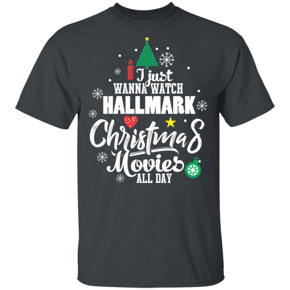 I Just Wanna Watch Hallmark Christmas Movies All Day T Shirt - FrankyTee