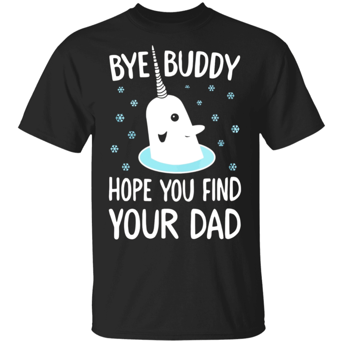Christmas Xmas Bye Buddy Hope You Find Your Dad T-shirts
