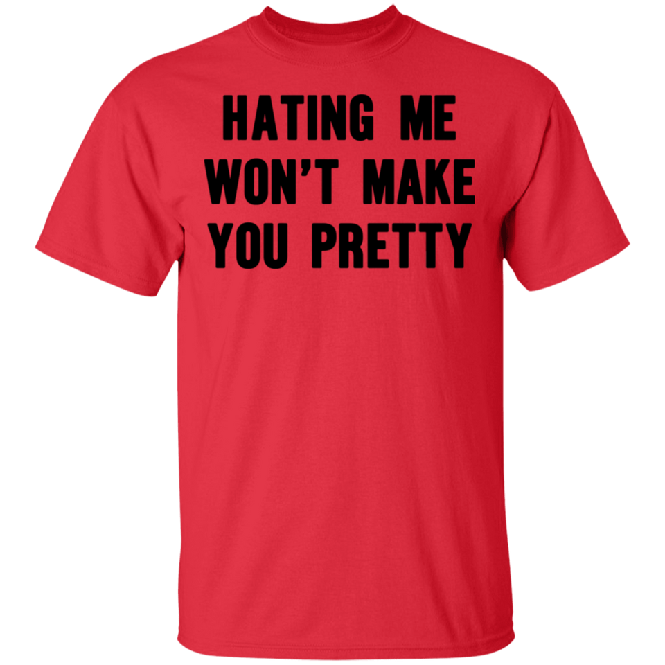 Haiting Me Won't Make You Pretty T shirts- Haters Shirts - FrankyTee