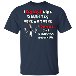 I Do Not Like Diabetes Here Or There Shirt - FrankyTee