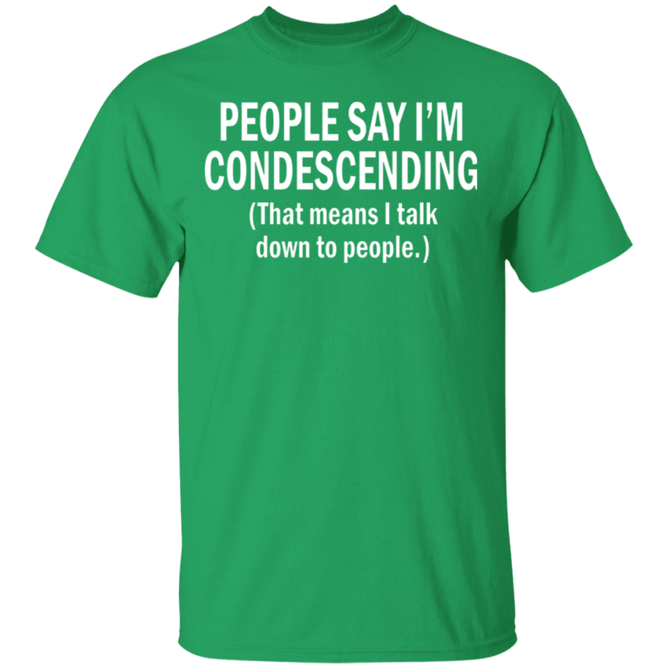 People Say I'm Condescending Shirt - FrankyTee