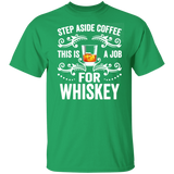 Step Aside Coffee This Is A Job For Whiskey Funny T-Shirt - FrankyTee
