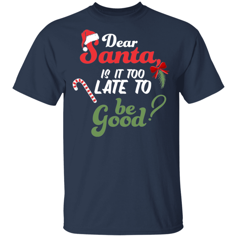 Funny Santa Is It Too Late To Be Good Christmas Shirt - FrankyTee