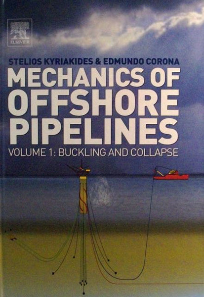 Mechanics of Offshore Pipelines Volume 1: Buckling and Collapse
