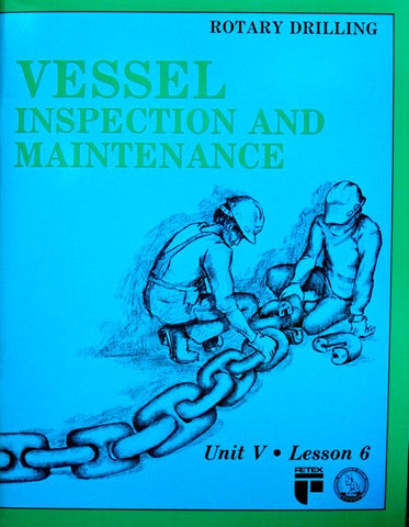 Rotary Drilling Unit V Lesson 6: Vessel Inspection and Maintenance