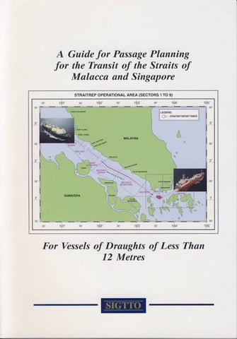 A Guide for Passage Planning for the Transit of the Straits of Malacca and Singapore for Vessels on Draughts of Less Than 12 Meters