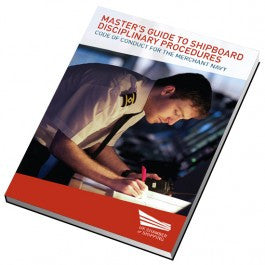 Master's Guide to Shipboard Disciplinary Procedures Code of Conduct for the Merchant Navy