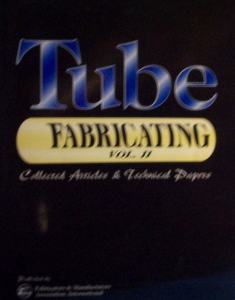 Tube Fabricating Volume II: Collected Articles and Technical Papers